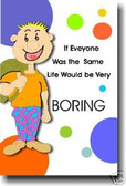 If Everyone Was The Same Life Would Be Very Boring - Classroom Motivational Poster Print Gift