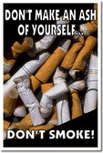 Don't Make an Ash of Yourself - Don't Smoke - New Health Motivation Poster Print Gift