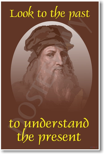 Leonardo DaVinci - Look to the Past to Understand the Present - Classroom Motivational Poster Print Gift