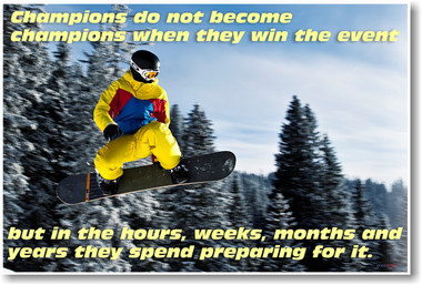 Snow Boarder Flying down a pine tree covered snowy mountain - Champions Do Not Become Champions When They Win The Event But In the Hours, Weeks, Months & Years They Spend Preparing For It - NEW Classroom Motivational Poster