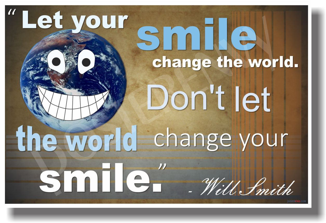 Let Your Smile Change The World Dont Let The World Change Your