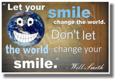 Let Your Smile Change The World. Don't Let The World Change Your Smile - Will Smith - NEW Classroom Motivational PosterEnvy Poster