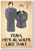 Sherlock Holmes & John Watson - Yeah He's Always Like That- 221B Baker Street Poster Print Gift