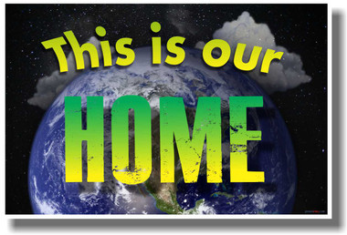 This Is Our Home - NEW Classroom Ecology Motivational PosterEnvy Poster