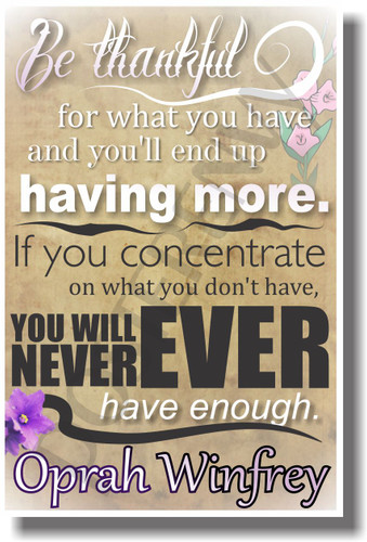 Be Thankful For What You Have and You'll End Up Having More - Oprah - NEW Classroom Motivational Quote PosterEnvy Poster