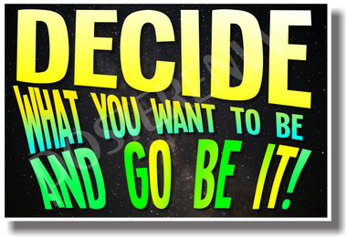 Decide What You Want To Be And Go Be It! - NEW Classroom Motivational Quote PosterEnvy Poster