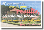 If You Want To Elevate Your Results, Elevate The People You Surround Yourself With - Guy Ferdman - NEW Classroom Motivational Quote PosterEnvy Poster