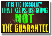 It Is The Possibility That Keeps Us Going Not The Guarantee - NEW Classroom Motivational Quote PosterEnvy Poster