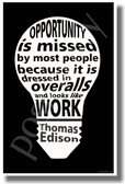 Opportunity Is Missed By Most People Because It Is Dressed In Overalls and Looks Like Work (White on Black) - Thomas Edison - NEW Classroom Motivational Quote PosterEnvy Poster
