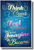 What We Think We Create, What We Feel We Attract, What We Imagine We Become 2 - NEW Classroom Motivational PosterEnvy Poster