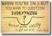 When You're In A Rut You Have To Question Everything Except For Your Ability To Get Out Of It - NEW Classroom Motivational PosterEnvy Poster