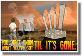 Apocalypse - You Don't Know What You've Got Til It's Gone - NEW Classroom Ecology Motivational PosterEnvy Poster