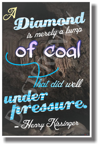 A Diamond Is Merely A Lump of Coal That Did Well Under Pressure - Henry Kissinger - NEW Classroom Motivational PosterEnvy Poster