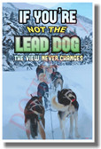 Snow Sled Dogs - If You're Not The Lead Dog The View Never Changes - NEW Classroom Motivational PosterEnvy Poster (cm1002)