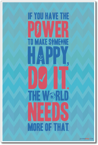 If You Have the Power to Make Someone Happy - Classroom Motivational Poster (cm1009)