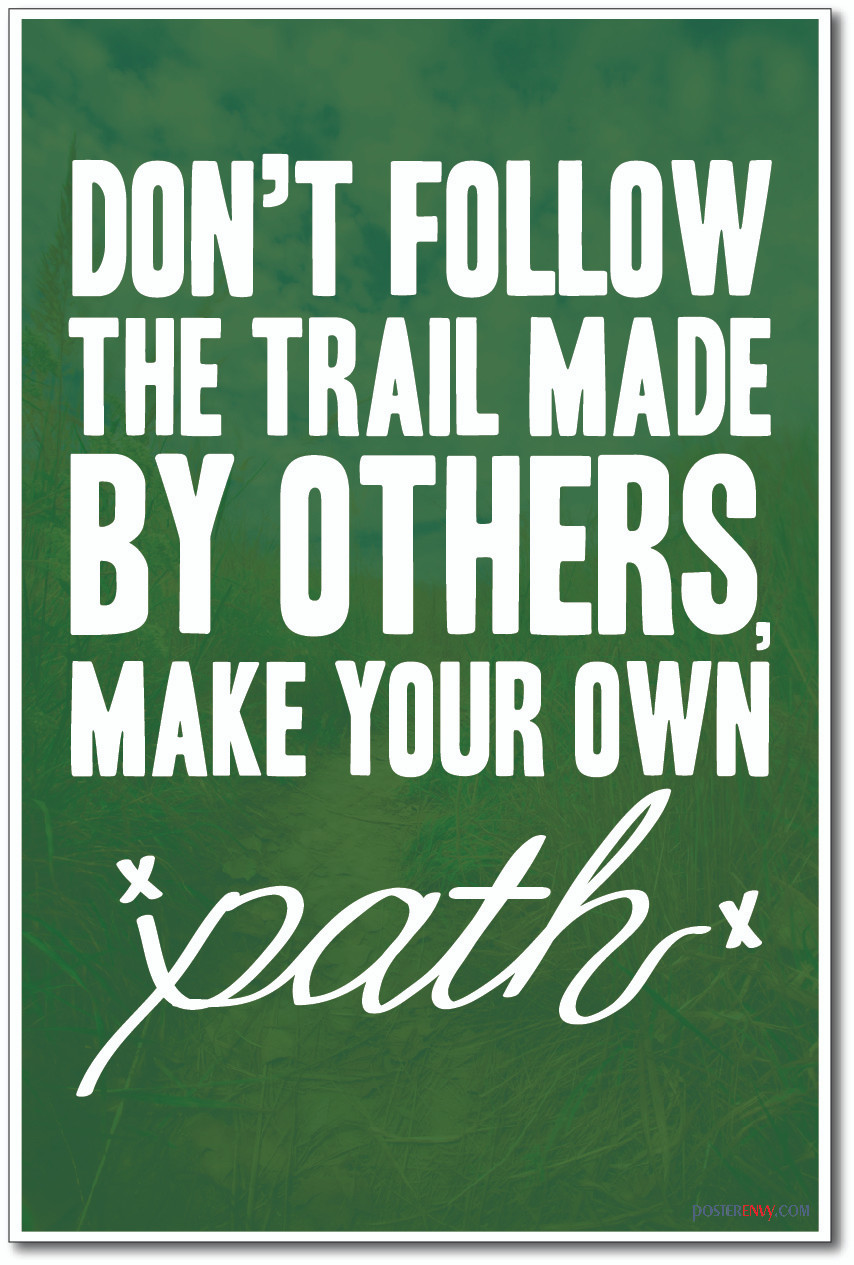 Posterenvy Dont Follow The Trail Made By Others Make Your Own