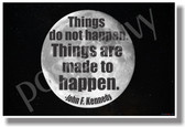 Things Do Not Happen, Things are Made to Happen 2 - JFK - NEW Famous Person Poster (fp324)