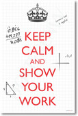 Keep Calm and Show Your Work - NEW Classroom Mathematics Poster (ms272)