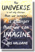 The Universe Is Not Only Stranger Than We Think - JBS Haldane - NEW Classroom Motivational Poster (cm1018)