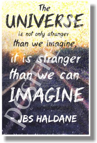 The Universe Is Not Only Stranger Than We Think - JBS Haldane - NEW Classroom Motivational Poster (cm1018)