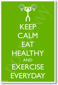 Keep Calm Eat Heathy and Exercise Everyday - NEW Motivational Health and Fitness Poster (he036)