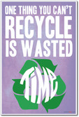 One Thing You Can't Recycle Is Wasted Time - Motivational School Student Teacher Classroom PosterEnvy Poster (cm1029)