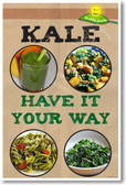 Have It Your Way - KALE - NEW Healthy Snacks and Nutrition Poster (he049) PosterEnvy Food Smoothie Salad