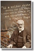 Victor Hugo - If a writer wrote merely for his time... PosterEnvy