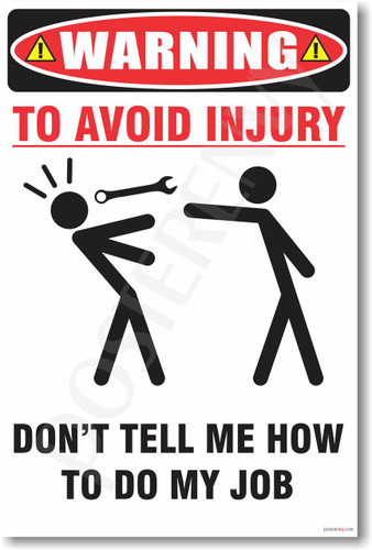 Warning - To Avoid Injury - Don't Tell Me How To Do My Job - NEW Humorous Quote Funny Joke Novelty Poster (hu265)