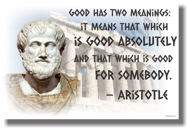 Good Has Two Meanings Aristotle Greek Philosopher Motivational Classroom Poster (cm1032) PosterEnvy