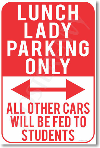 Lunch Lady Parking Only - All Other Cars Will Be Fed To Students - NEW Funny Classroom Poster (hu290) PosterEnvy Cafeteria Novelty Gift