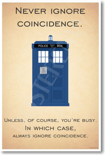 Doctor Who - Tardis - Never Ignore Coincidence - NEW British TV Show Humor Poster (hu293) PosterEnvy BBC TV Show Novelty Gift
