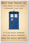 Doctor Who - Tardis - But the Truth Is, The World Is Much Stranger Than That - NEW British TV Show Humor Poster (hu299) gift novelty bbc tv show posterenvy