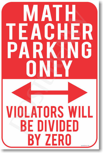 Math Teacher Parking Only - Violators Will Be Divided By Zero - New Funny School Poster (hu303) novelty gift posterenvy