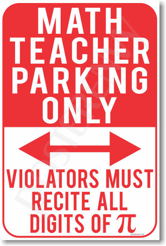 Math Teacher Parking Only - Violators Must Recite All Digits of Pi - New Funny School Poster (hu304) posterenvy novelty gift