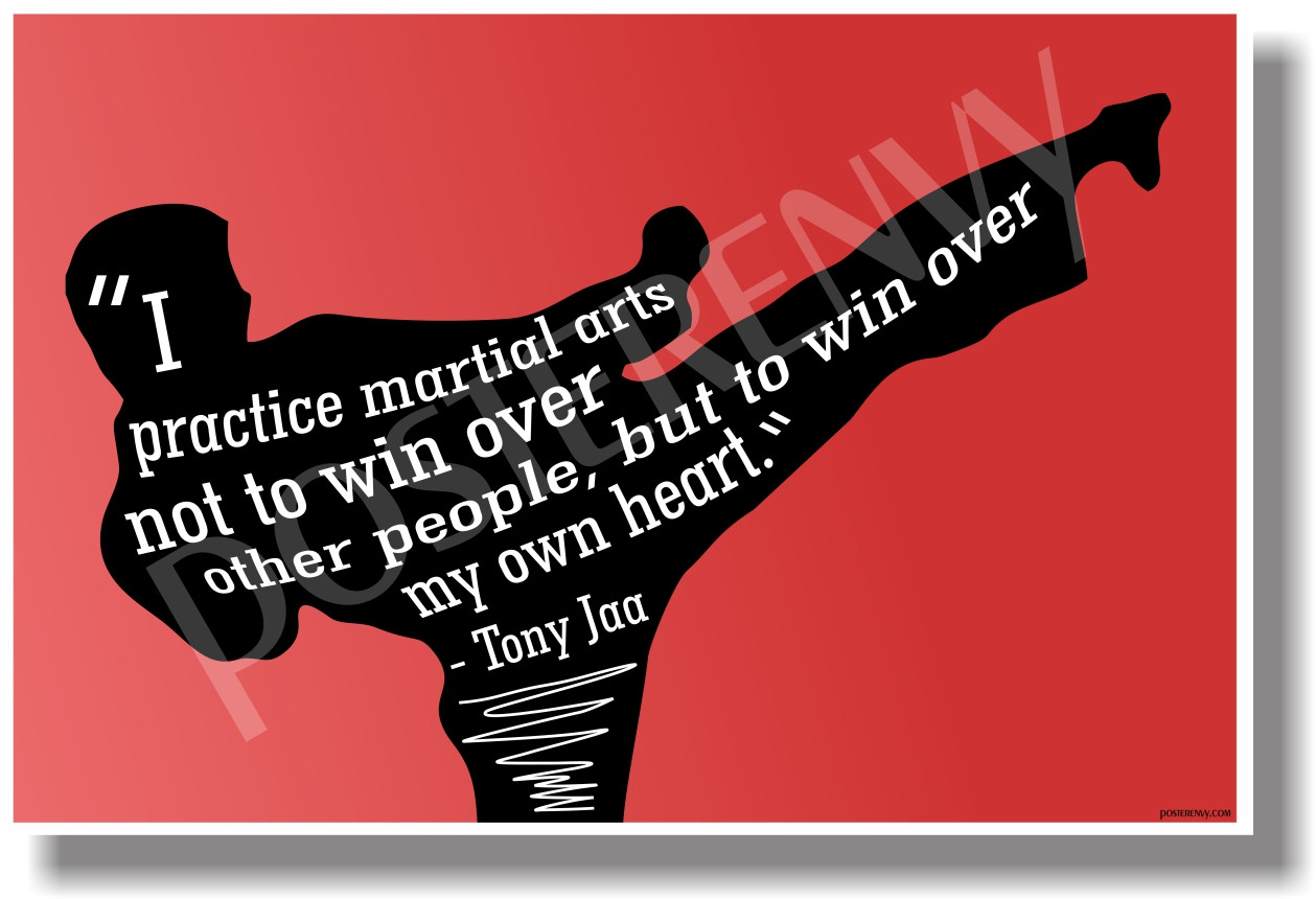 I Practice Martial Arts Not To Win Over Other People But To Win Over My Own Heart Tony Jaa Motivational Poster