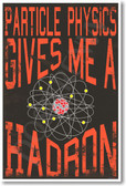 Particle Physics Gives Me A Hadron - NEW Science Classroom Physics Poster (ms296) PosterEnvy