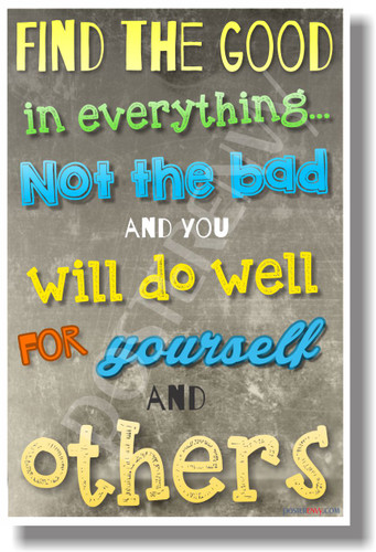 Find The Good In Everything... - NEW Classroom Motivational POSTER (cm1055) PosterEnvy