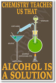 Alcohol Is A Solution - NEW Science Chemistry Classroom Poster (ms300) PosterEnvy
