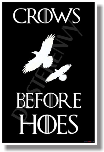 Crows Before Hoes Game of Thrones HBO NEW Funny POSTER (hu327)