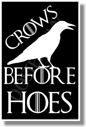Crows Before Hoes 2 Game of Thrones HBO NEW Funny POSTER (hu328)