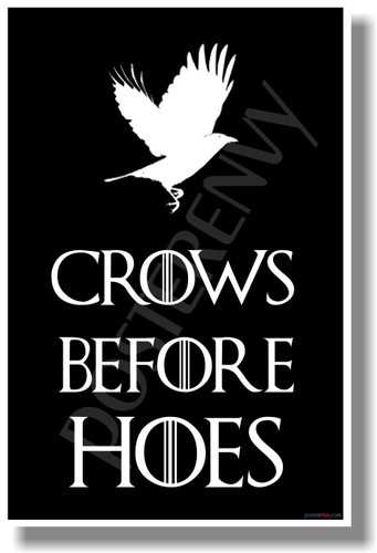 Crows Before Hoes 3 Game of Thrones HBO NEW Funny POSTER (hu329)