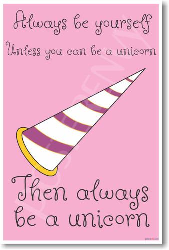 Always Be Yourself Unless You Can Be a Unicorn Then Be a Unicorn NEW Funny POSTER (hu334)