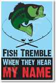 Fish Tremble When They Hear My Name NEW Funny Fishing POSTER (hu336)
