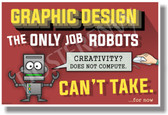 Graphic Design The Only Job Robots Can't Take NEW Funny creativity POSTER (hu337)