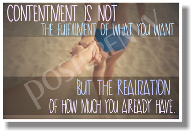 Contentment is Not the Fulfillment of What You Want But The Realization of How Much You Already Have NEW Motivational Poster (cm1072)