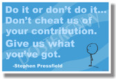 Do It or Don't Do It... Don't Cheat Us Of Your Contribution Give Us What You've Got Stephen Pressfield NEW Volunteer Motivational Poster (cm1074)