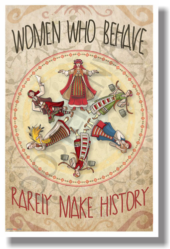 Women Who Behave Rarely Make History - NEW Humor Poster (hu342)