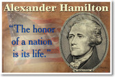 Alexander Hamilton The Honor of a Nation is its Life founding father America Social Studies Federalist Lin Manuel Miranda NEW U.S. History Classroom POSTER (fp423)
