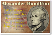 Alexander Hamilton When America Ceases to Remember His Greatness America Will No Longer be Great President Calvin Coolidge NEW U.S. History Classroom POSTER (fp424) Lin Manuel Miranda Broadway Musical
